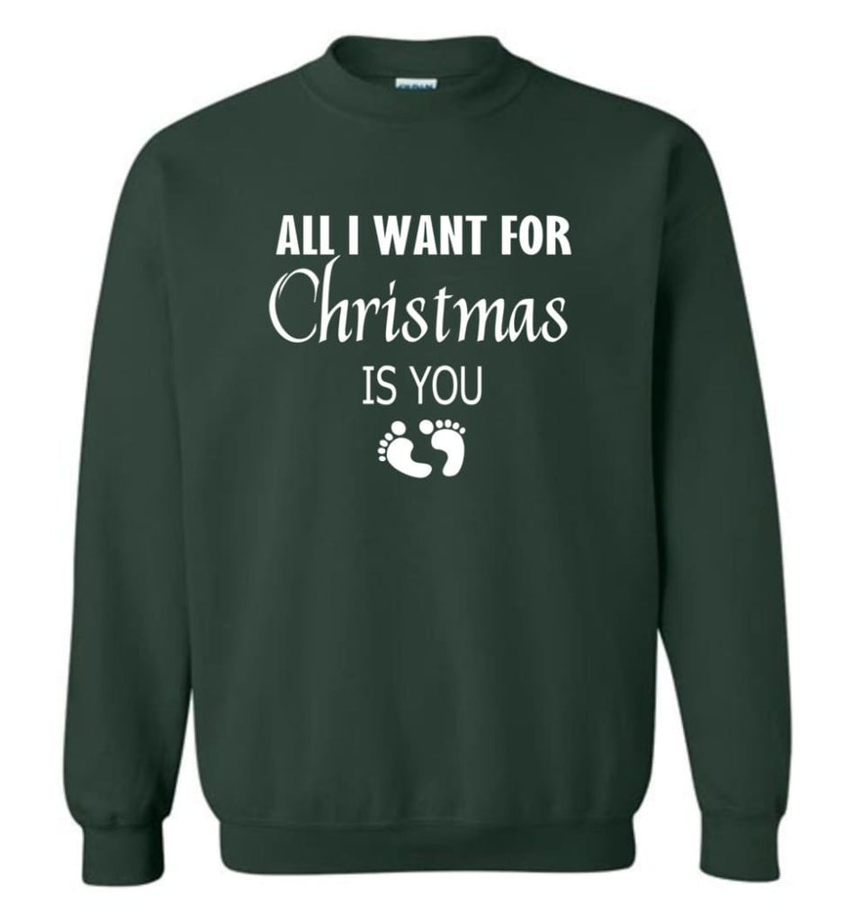 All I Want For Christmas Is You Sweatshirt Hoodie Shirt New Mom Pregnant Christmas Gift Sweatshirt - Forest Green / M