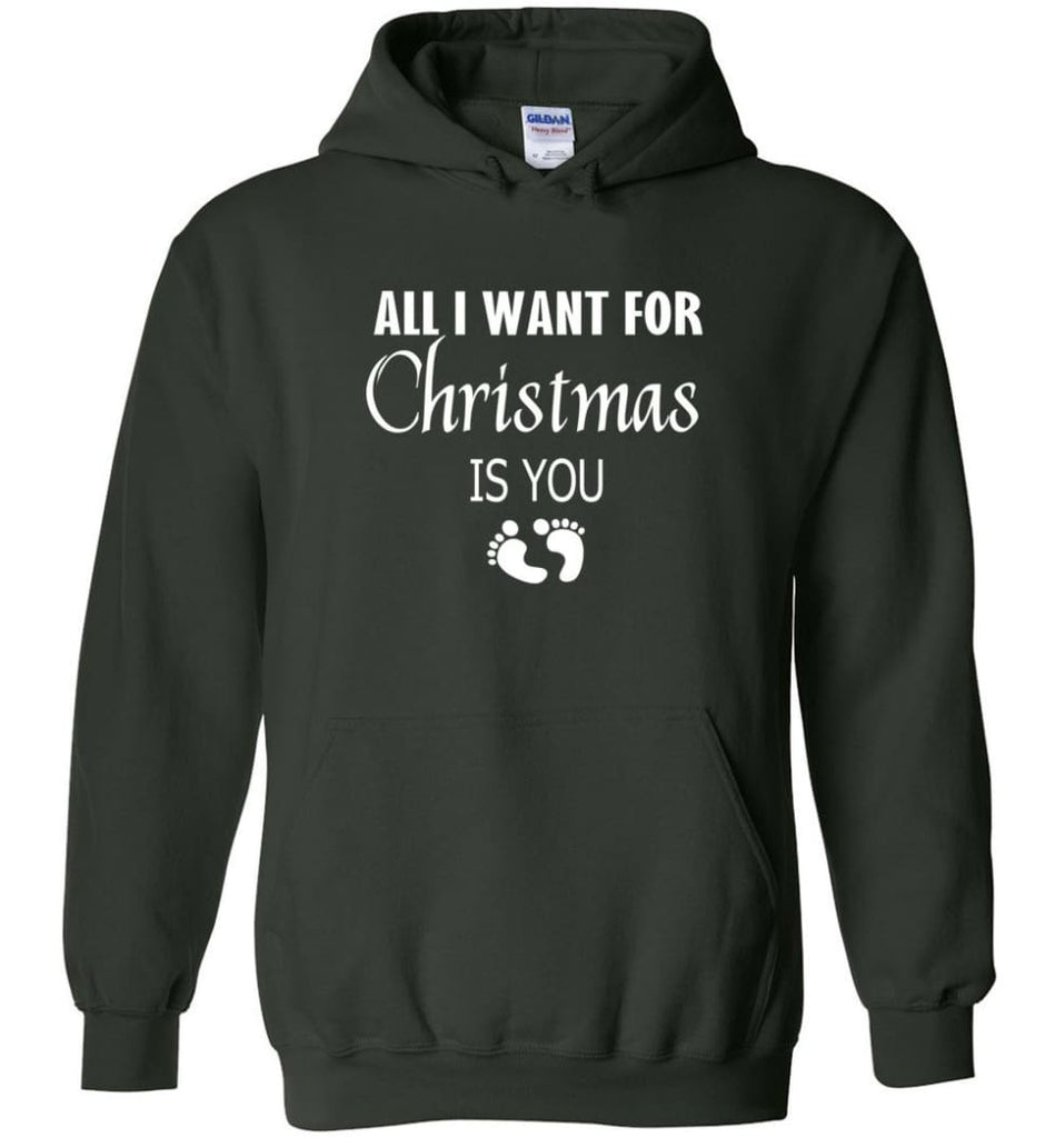 All I Want For Christmas Is You Sweatshirt Hoodie Shirt New Mom Pregnant Christmas Gift Hoodie - Forest Green / M