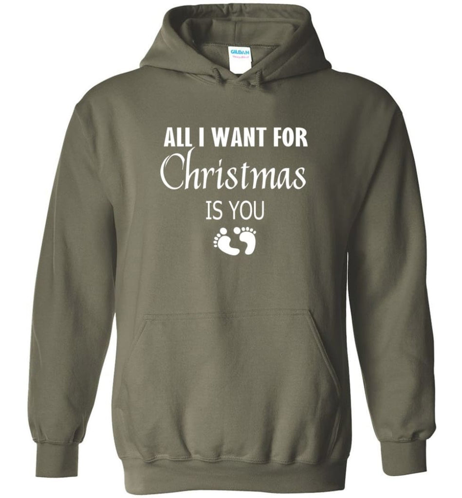 All I Want For Christmas Is You Sweatshirt Hoodie Shirt New Mom Pregnant Christmas Gift Hoodie - Military Green / M