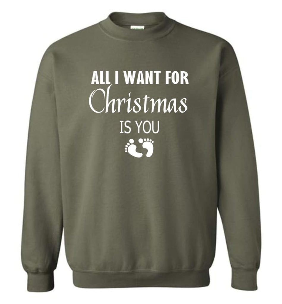 All I Want For Christmas Is You Sweatshirt Hoodie Shirt New Mom Pregnant Christmas Gift Sweatshirt - Military Green / M