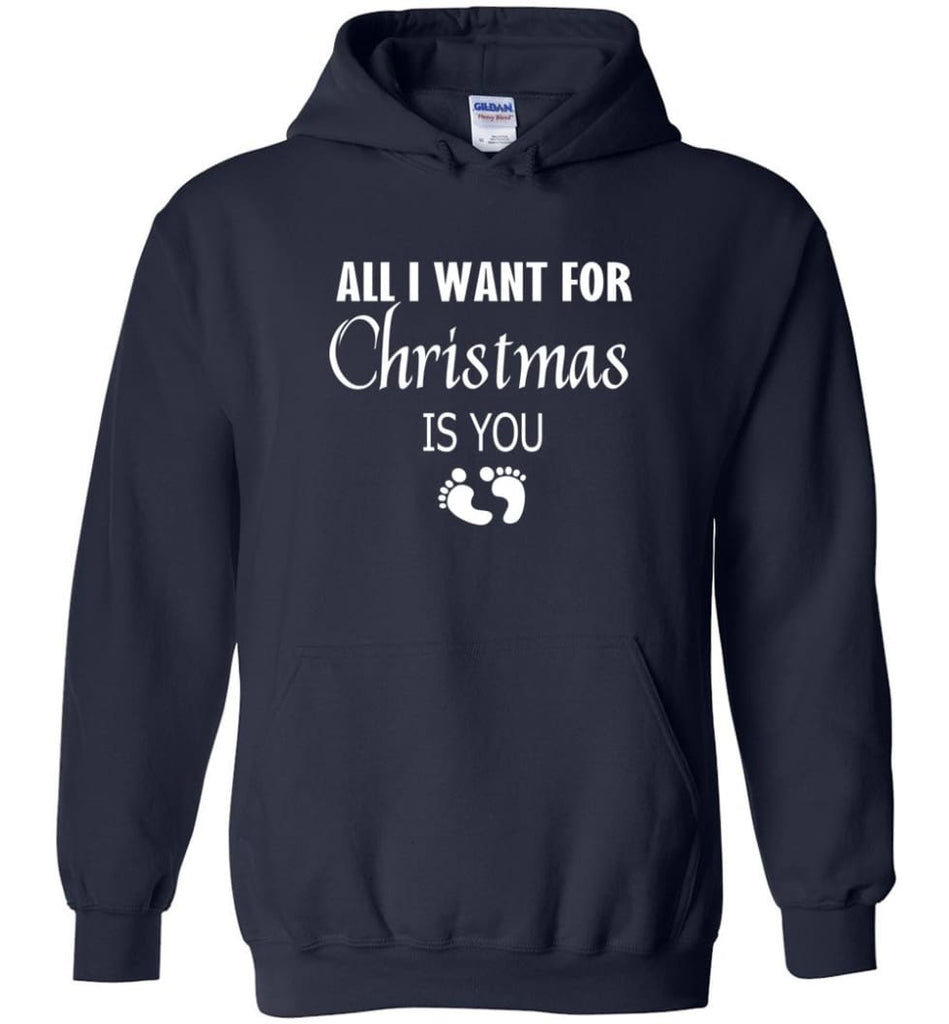 All I Want For Christmas Is You Sweatshirt Hoodie Shirt New Mom Pregnant Christmas Gift Hoodie - Navy / M