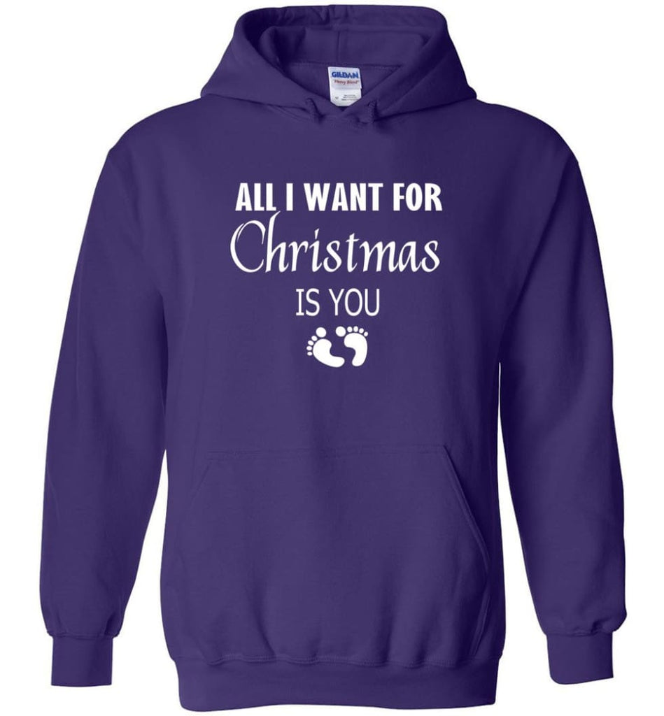 All I Want For Christmas Is You Sweatshirt Hoodie Shirt New Mom Pregnant Christmas Gift Hoodie - Purple / M