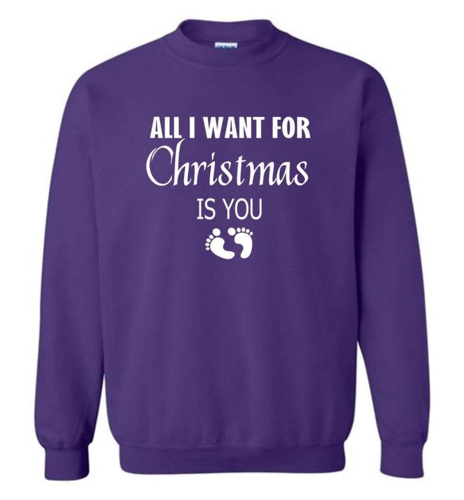 All I Want For Christmas Is You Sweatshirt Hoodie Shirt New Mom Pregnant Christmas Gift Sweatshirt - Purple / M