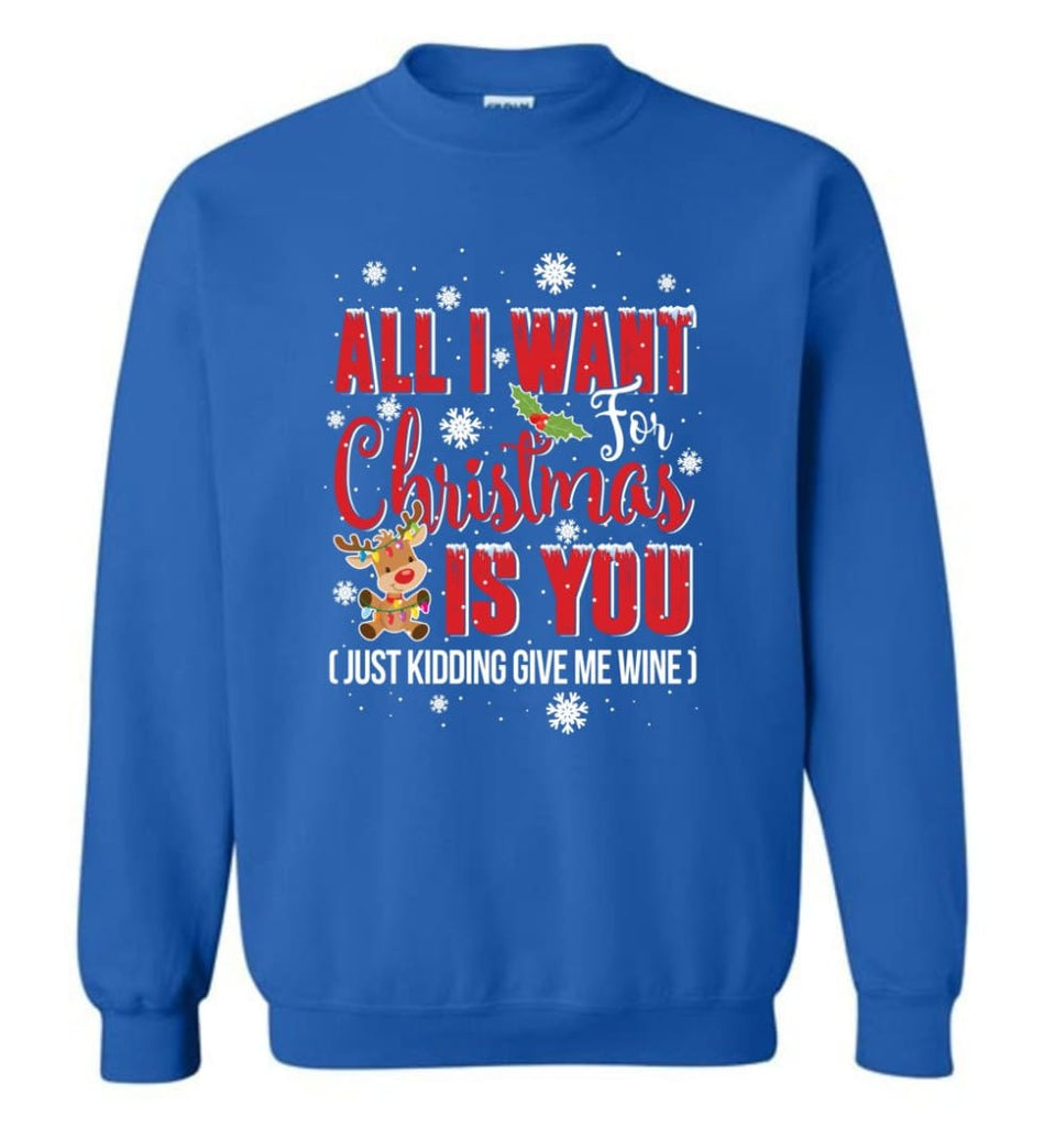 All I Want For Christmas Is You Sweatshirt Hoodie Shirt Sweatshirt - Royal / M