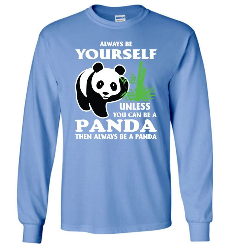 Always Be Yourself Unless You Can Be A Panda - Long Sleeve T-Shirt - Carolina Blue / M