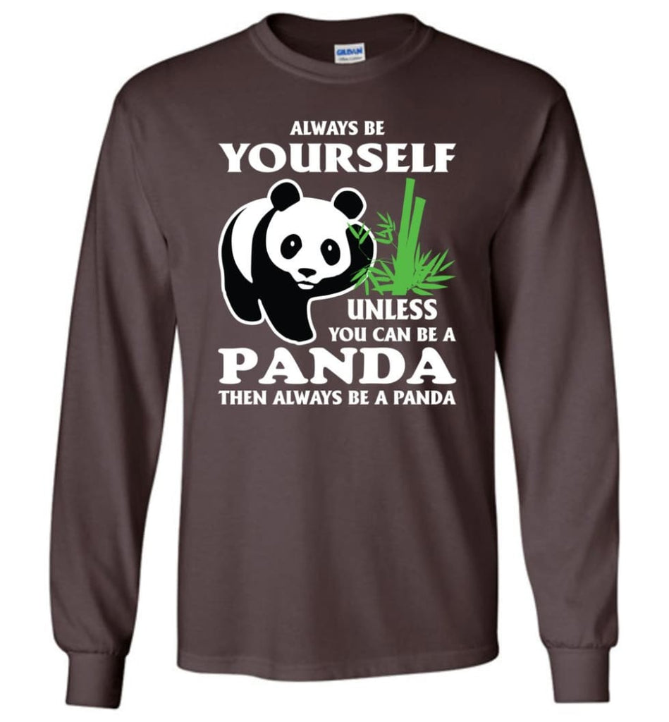 Always Be Yourself Unless You Can Be A Panda - Long Sleeve T-Shirt - Dark Chocolate / M
