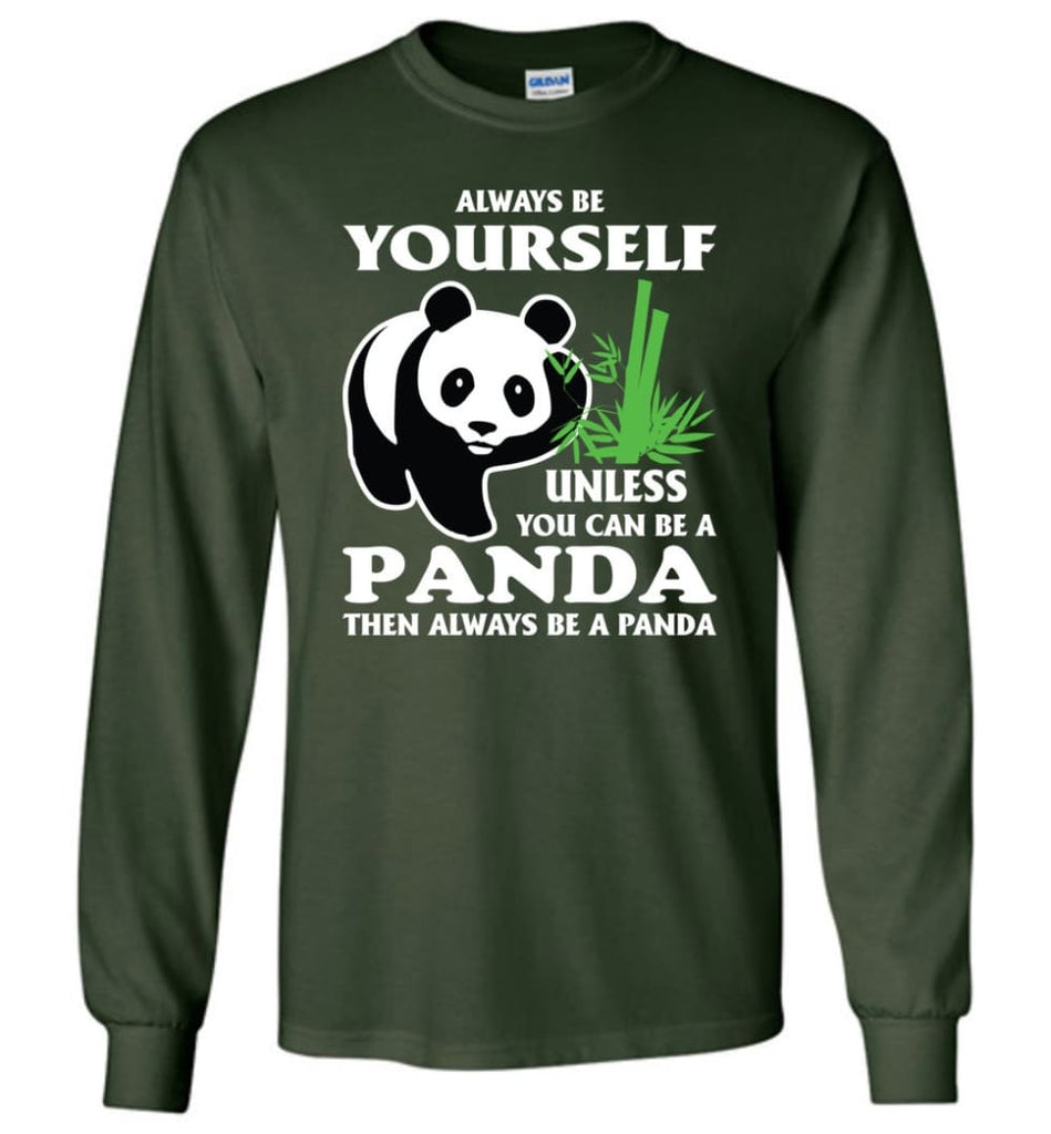 Always Be Yourself Unless You Can Be A Panda - Long Sleeve T-Shirt - Forest Green / M