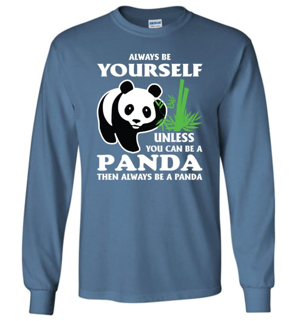 Always Be Yourself Unless You Can Be A Panda - Long Sleeve T-Shirt - Indigo Blue / M