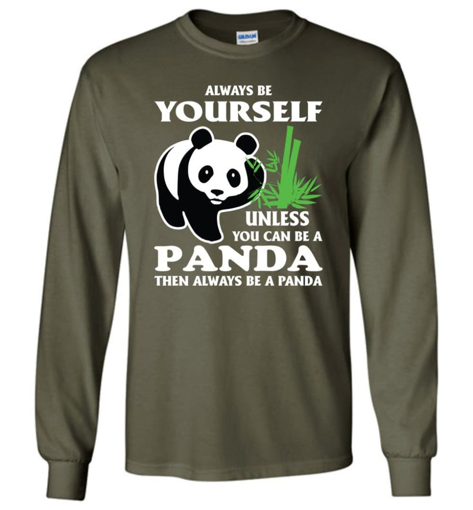 Always Be Yourself Unless You Can Be A Panda - Long Sleeve T-Shirt - Military Green / M