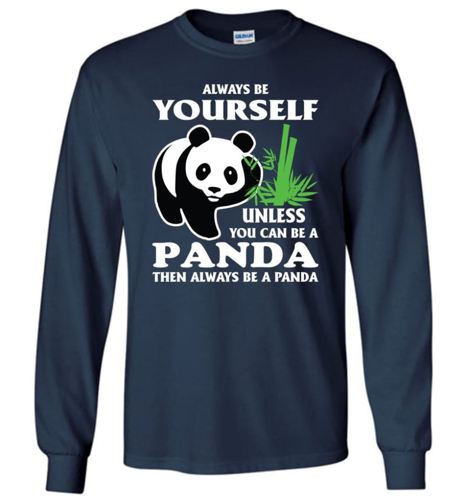 Always Be Yourself Unless You Can Be A Panda - Long Sleeve T-Shirt - Navy / M