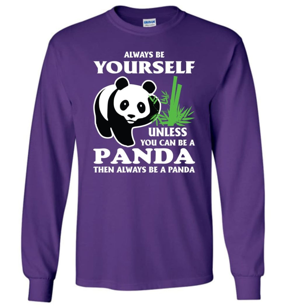 Always Be Yourself Unless You Can Be A Panda - Long Sleeve T-Shirt - Purple / M