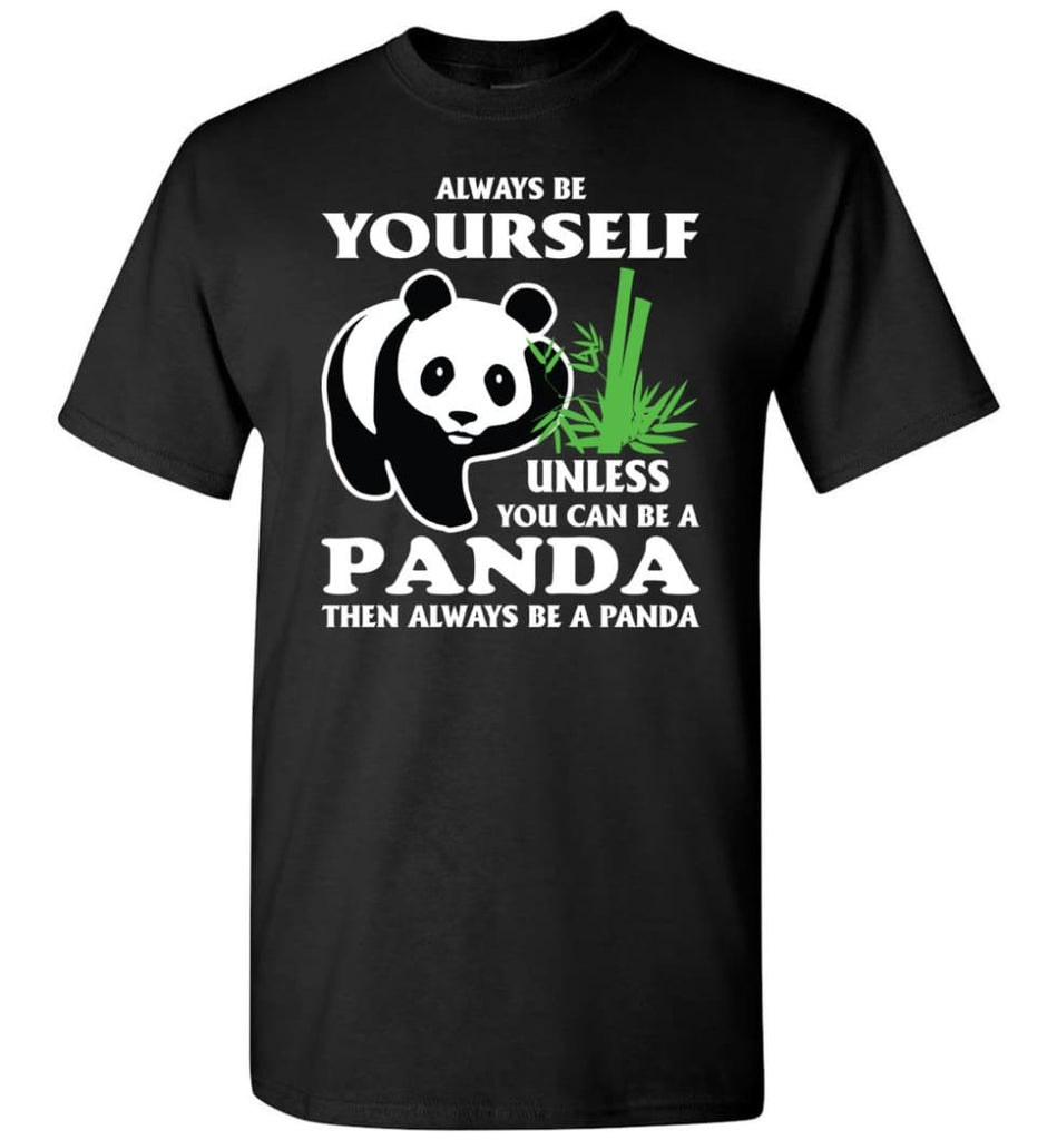 Always Be Yourself Unless You Can Be A Panda - Short Sleeve T-Shirt - Black / S
