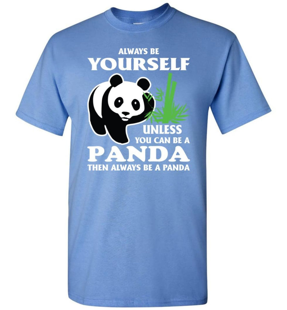 Always Be Yourself Unless You Can Be A Panda - Short Sleeve T-Shirt - Carolina Blue / S
