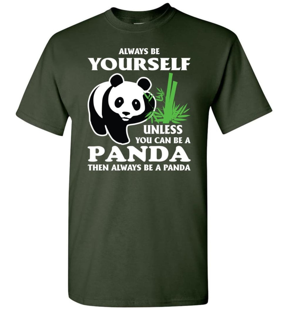 Always Be Yourself Unless You Can Be A Panda - Short Sleeve T-Shirt - Forest Green / S
