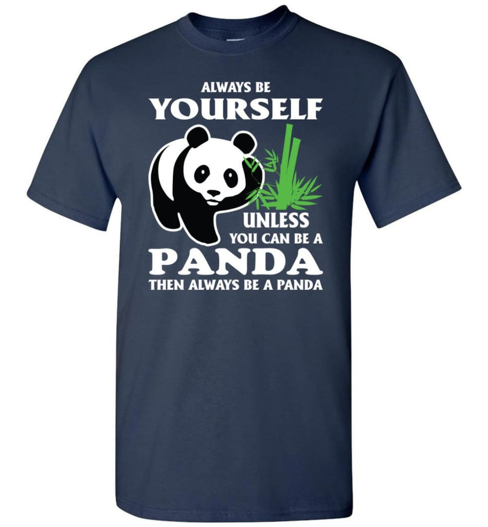 Always Be Yourself Unless You Can Be A Panda - Short Sleeve T-Shirt - Navy / S