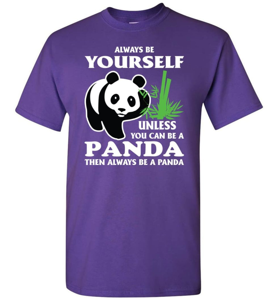Always Be Yourself Unless You Can Be A Panda - Short Sleeve T-Shirt - Purple / S