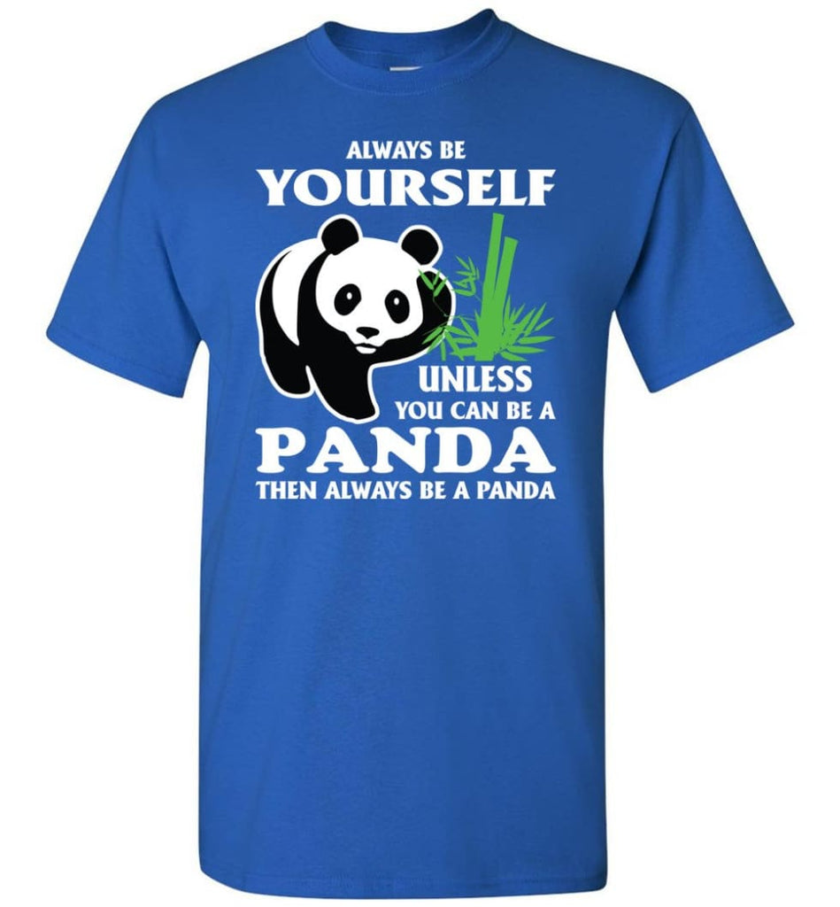Always Be Yourself Unless You Can Be A Panda - Short Sleeve T-Shirt - Royal / S