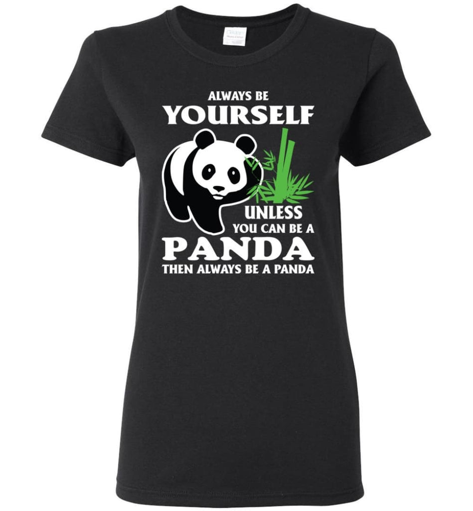 Always Be Yourself Unless You Can Be A Panda Women Tee - Black / M