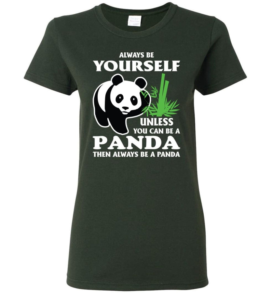 Always Be Yourself Unless You Can Be A Panda Women Tee - Forest Green / M