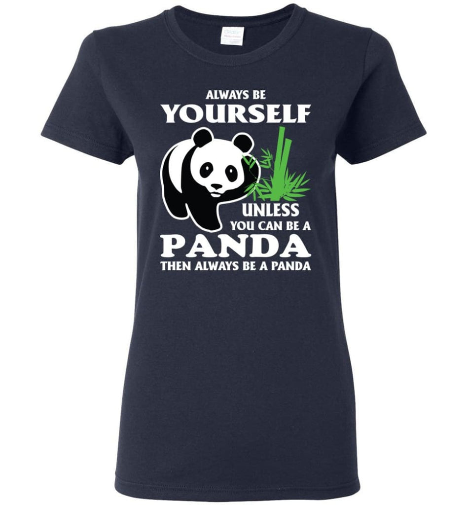 Always Be Yourself Unless You Can Be A Panda Women Tee - Navy / M
