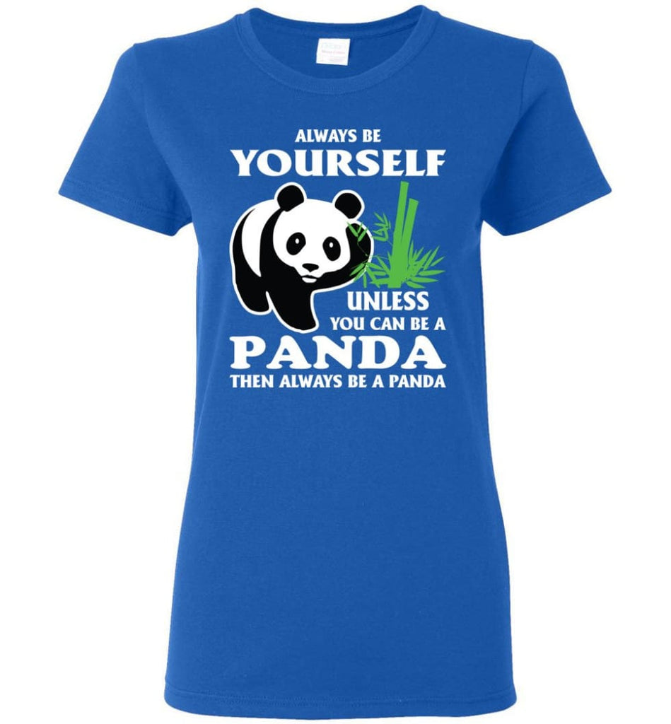 Always Be Yourself Unless You Can Be A Panda Women Tee - Royal / M