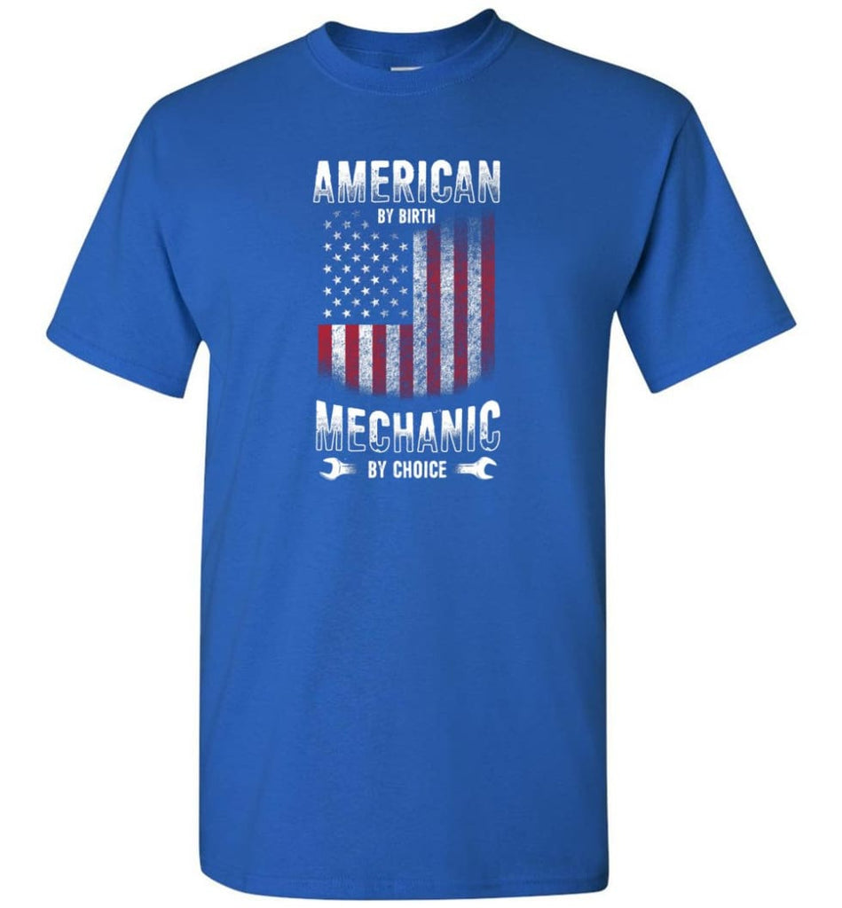 American By Birth Mechanic By Choice Shirt - Short Sleeve T-Shirt - Royal / S