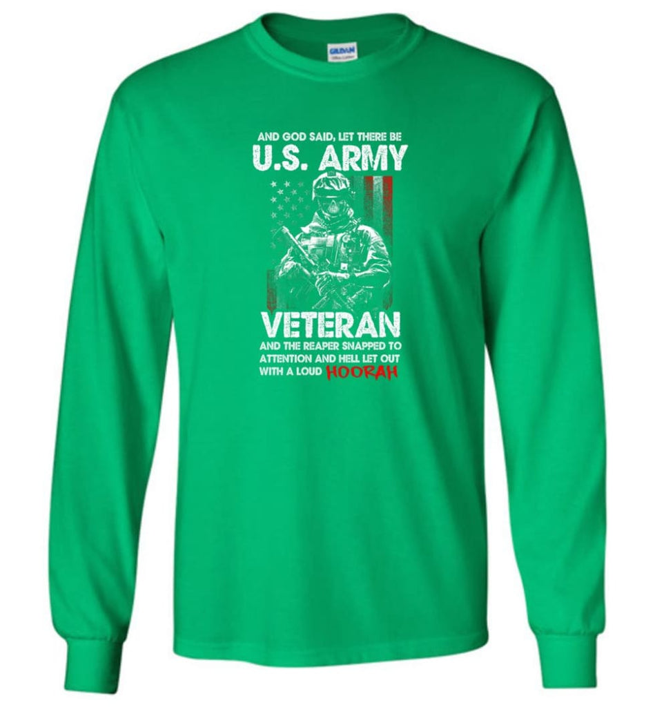 And God Said Let There Be U.S. Army Veteran Shirt - Long Sleeve T-Shirt - Irish Green / M