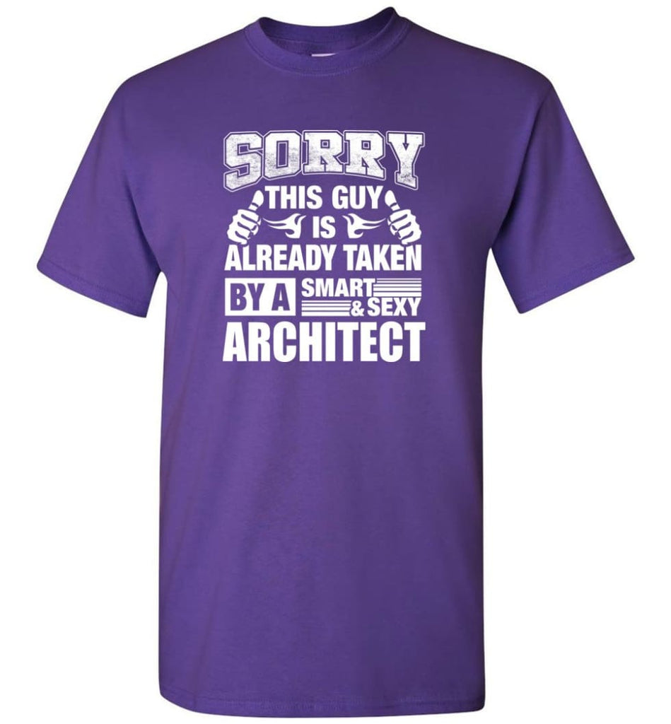 ARCHITECT Shirt Sorry This Guy Is Already Taken By A Smart Sexy Wife Lover Girlfriend - Short Sleeve T-Shirt - Purple /