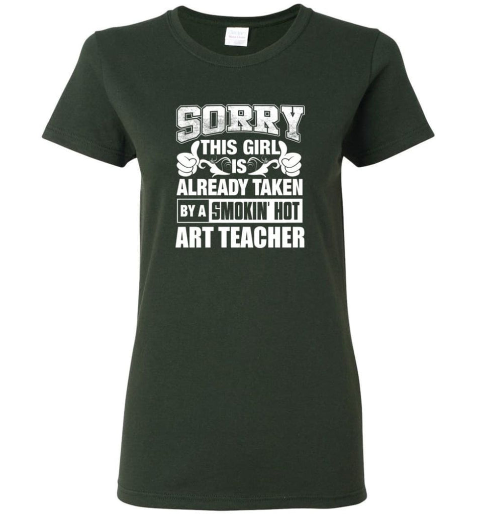 ART TEACHER Shirt Sorry This Girl Is Already Taken By A Smokin' Hot Women Tee - Forest Green / M - 4