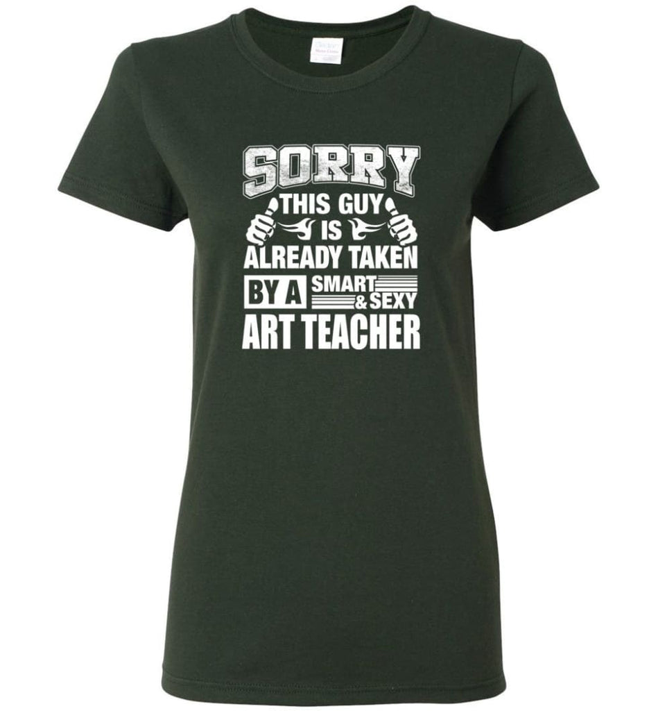 ART TEACHER Shirt Sorry This Guy Is Already Taken By A Smart Sexy Wife Lover Girlfriend Women Tee - Forest Green / M - 4