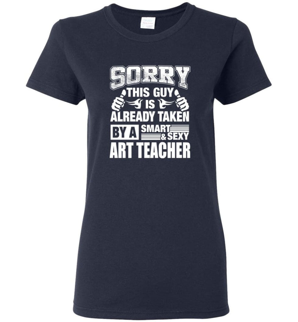 ART TEACHER Shirt Sorry This Guy Is Already Taken By A Smart Sexy Wife Lover Girlfriend Women Tee - Navy / M - 4