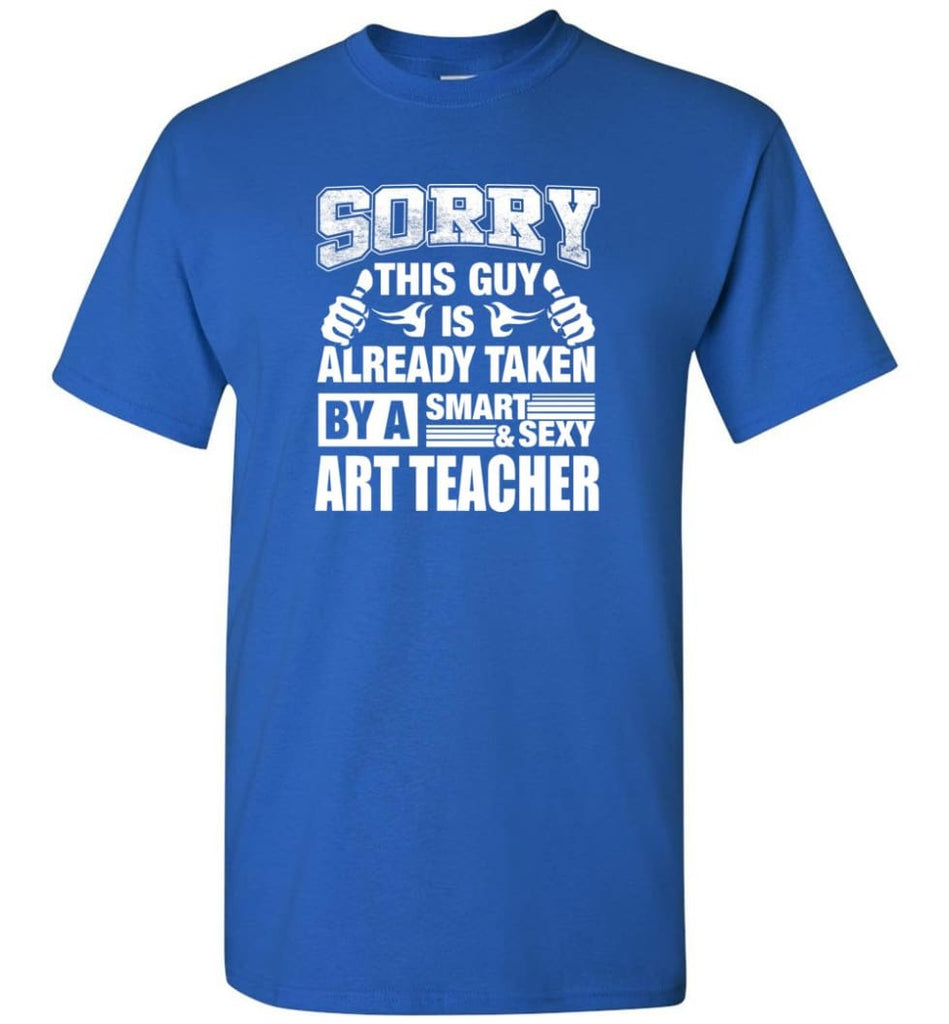 Art Teacher Shirt Sorry This Guy Is Taken By A Smart Wife Girlfriend T-Shirt - Royal / S