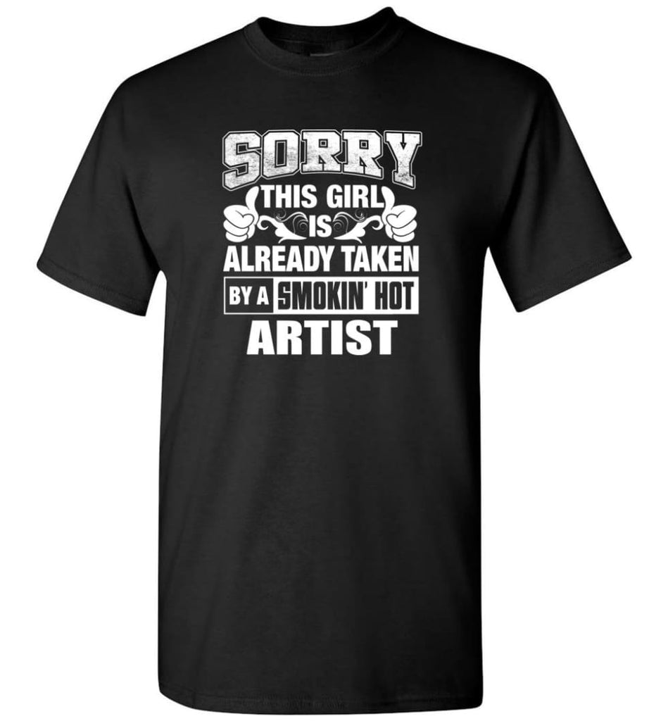 ARTIST Shirt Sorry This Girl Is Already Taken By A Smokin' Hot - Short Sleeve T-Shirt - Black / S