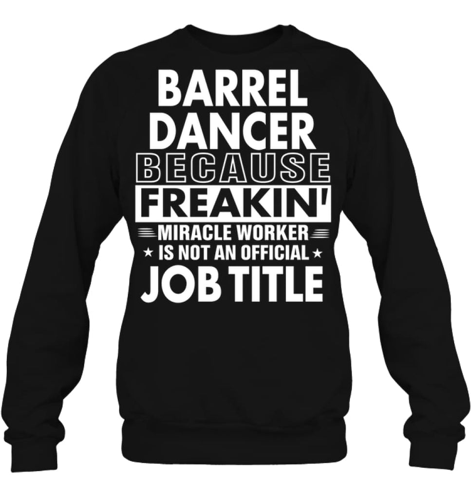Barrel Dancer Freakin Awesome Miracle Job Title Sweatshirt - Hanes Unisex Crewneck Sweatshirt / Black / S - Apparel