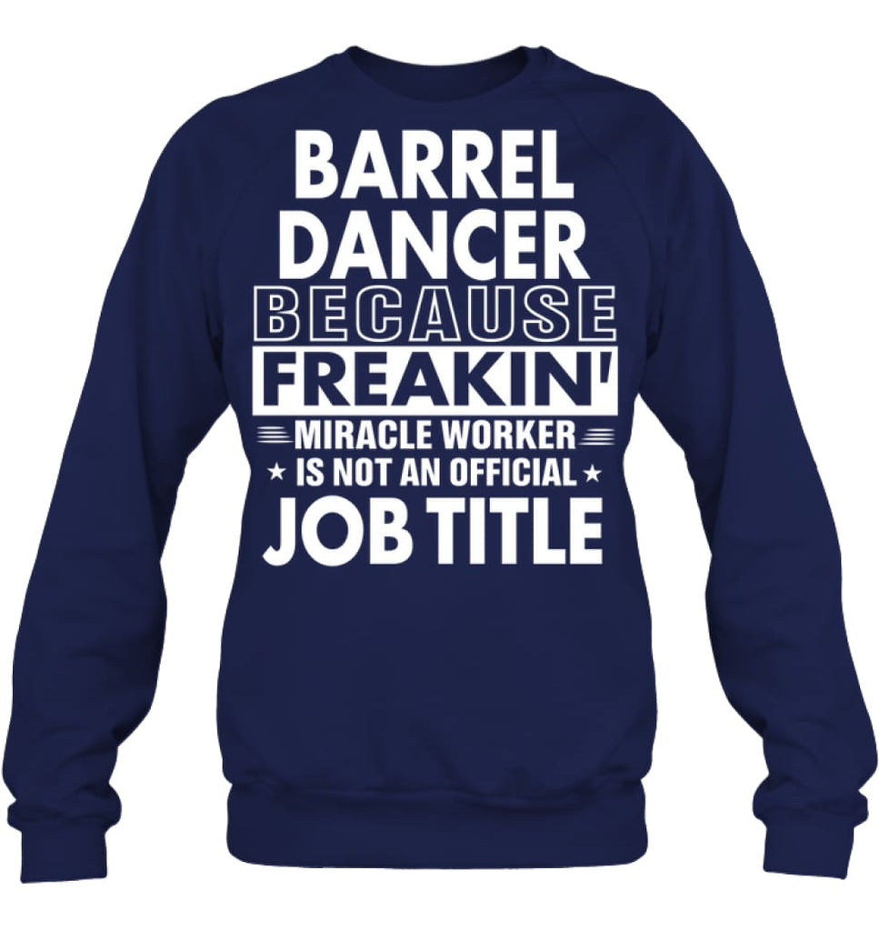 Barrel Dancer Freakin Awesome Miracle Job Title Sweatshirt - Hanes Unisex Crewneck Sweatshirt / Navy / S - Apparel