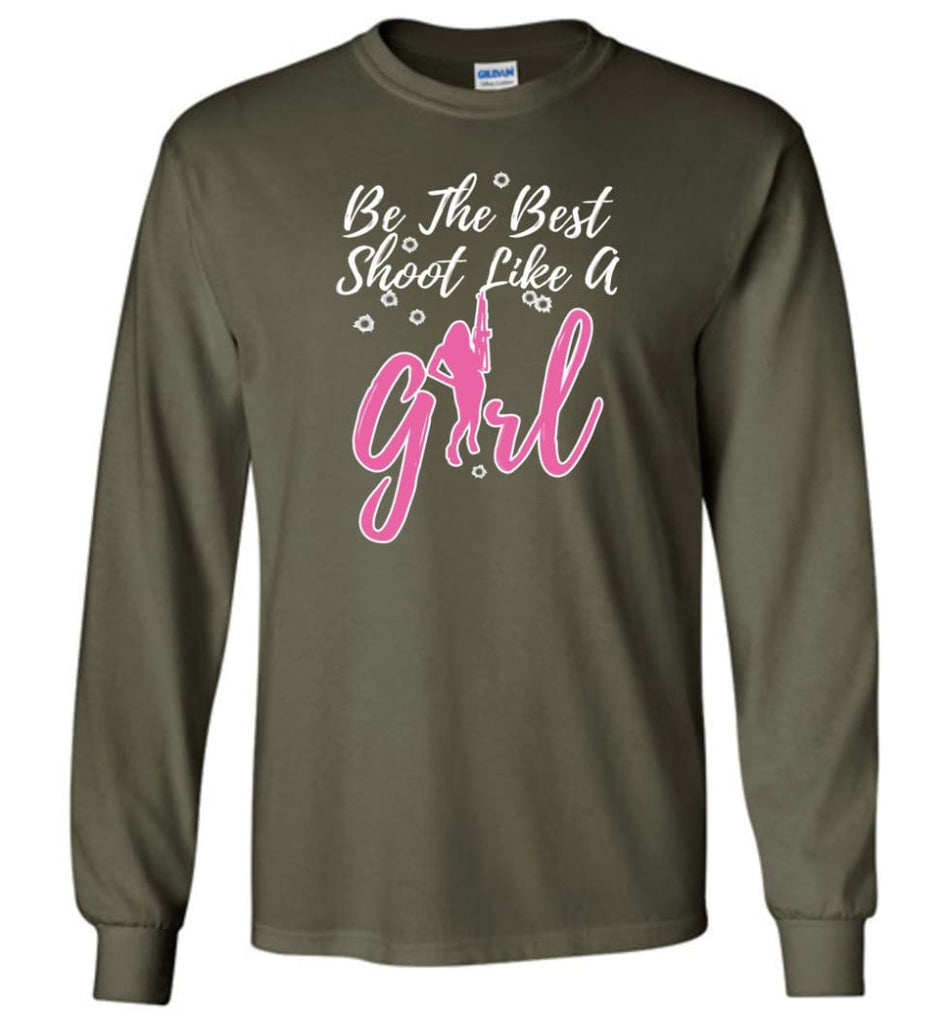 Be The Best Shoot Like A Girl Long Sleeve T-Shirt - Military Green / M