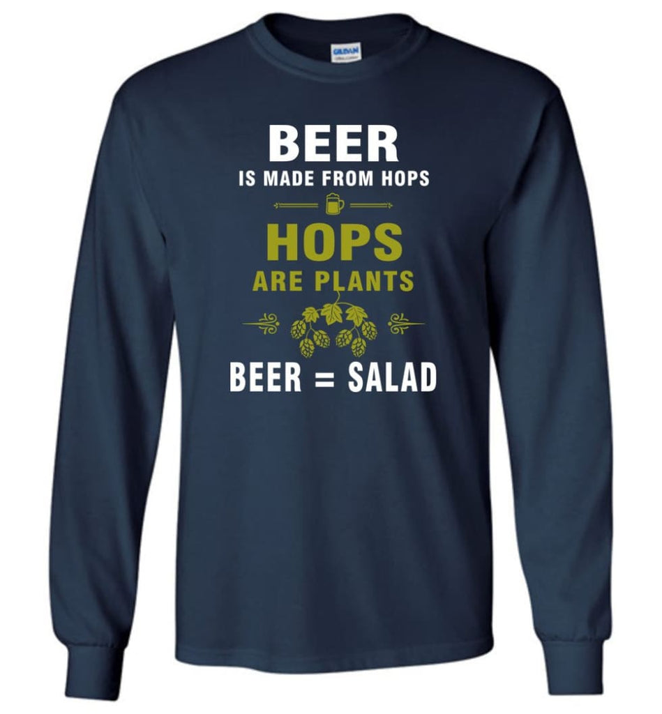 Beer Is Made From Hops Beer Is Salad - Long Sleeve T-Shirt - Navy / M