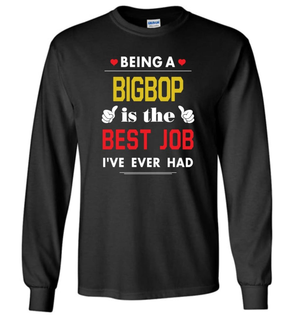 Being A Bigbop Is The Best Job Gift For Grandparents Long Sleeve T-Shirt - Black / M