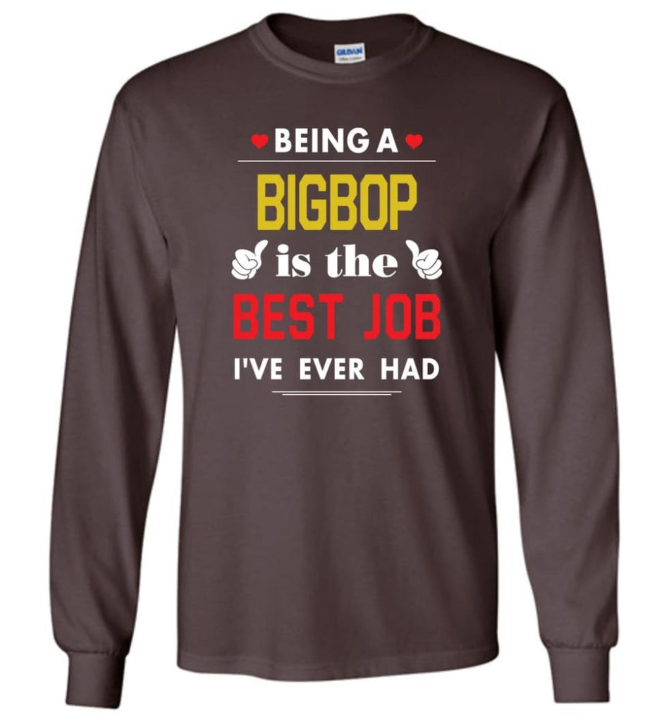Being A Bigbop Is The Best Job Gift For Grandparents Long Sleeve T-Shirt - Dark Chocolate / M
