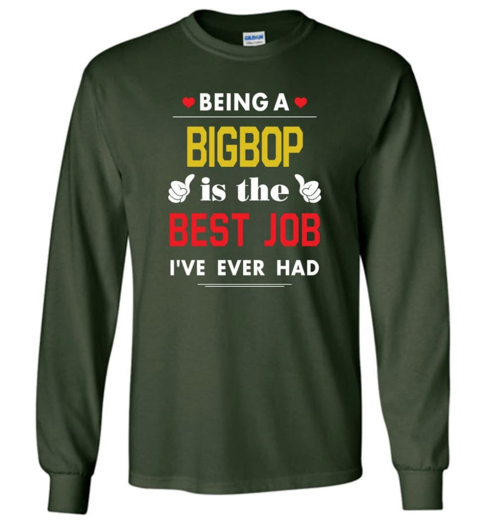 Being A Bigbop Is The Best Job Gift For Grandparents Long Sleeve T-Shirt - Forest Green / M