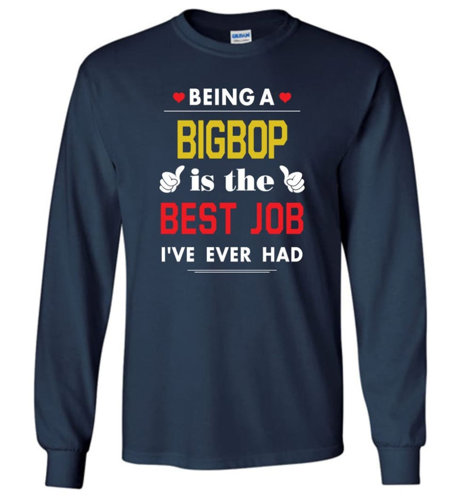 Being A Bigbop Is The Best Job Gift For Grandparents Long Sleeve T-Shirt - Navy / M