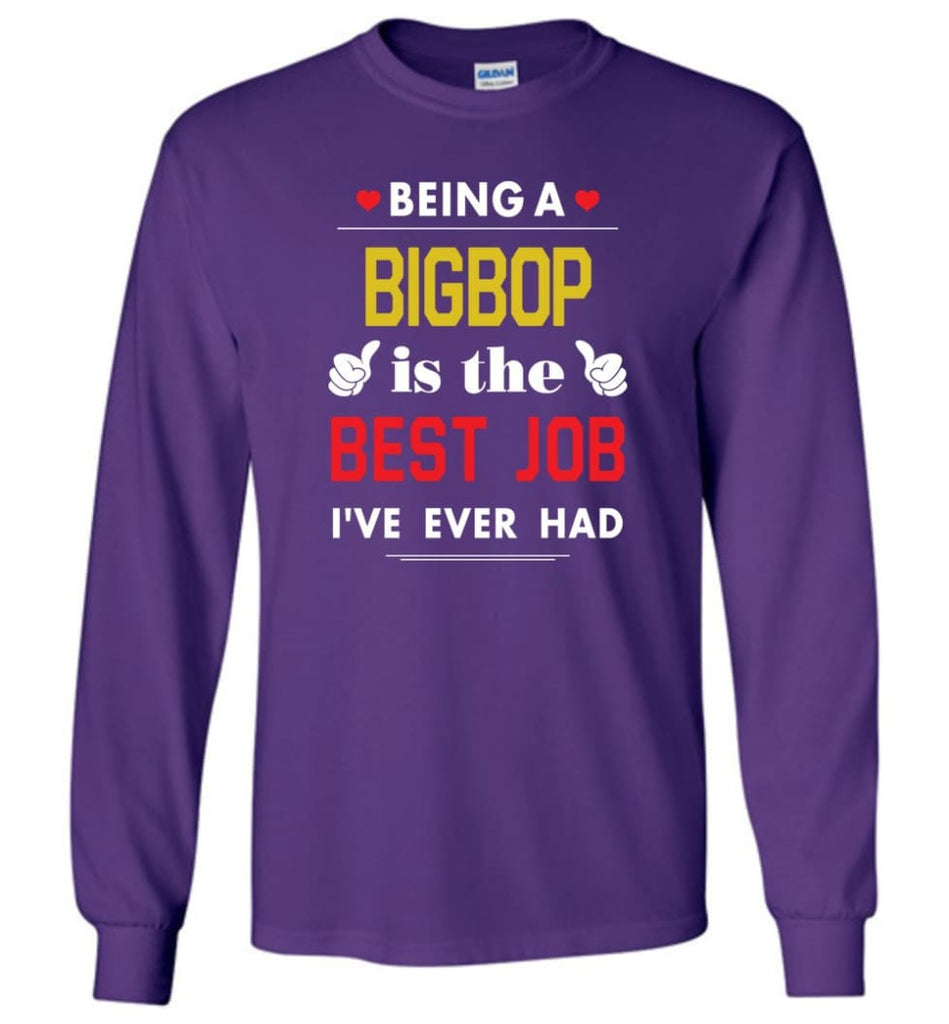 Being A Bigbop Is The Best Job Gift For Grandparents Long Sleeve T-Shirt - Purple / M