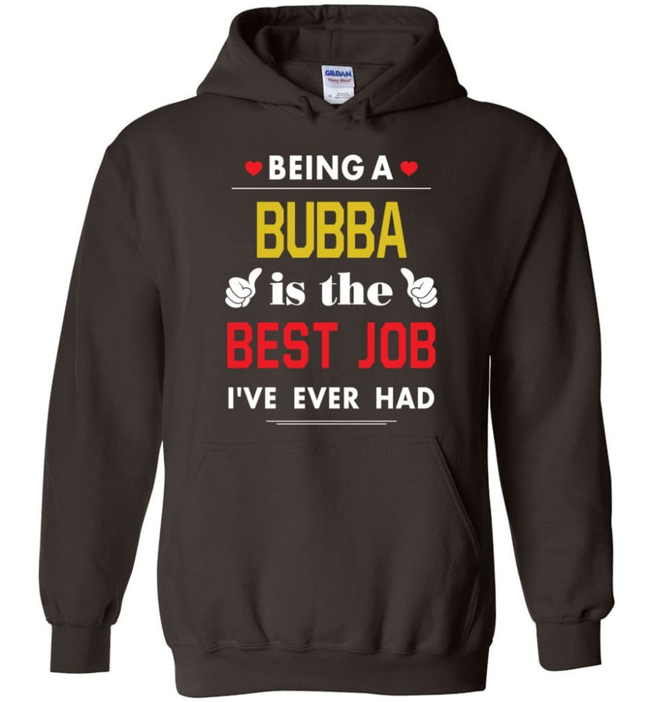 Being A Bubba Is The Best Job Gift For Grandparents Hoodie - Dark Chocolate / M