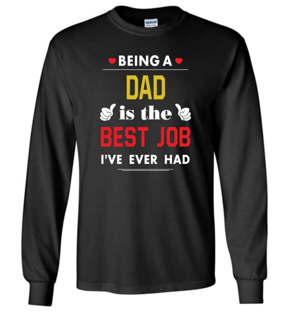 Being A Dad Is The Best Job Gift For Grandparents Long Sleeve T-Shirt - Black / M