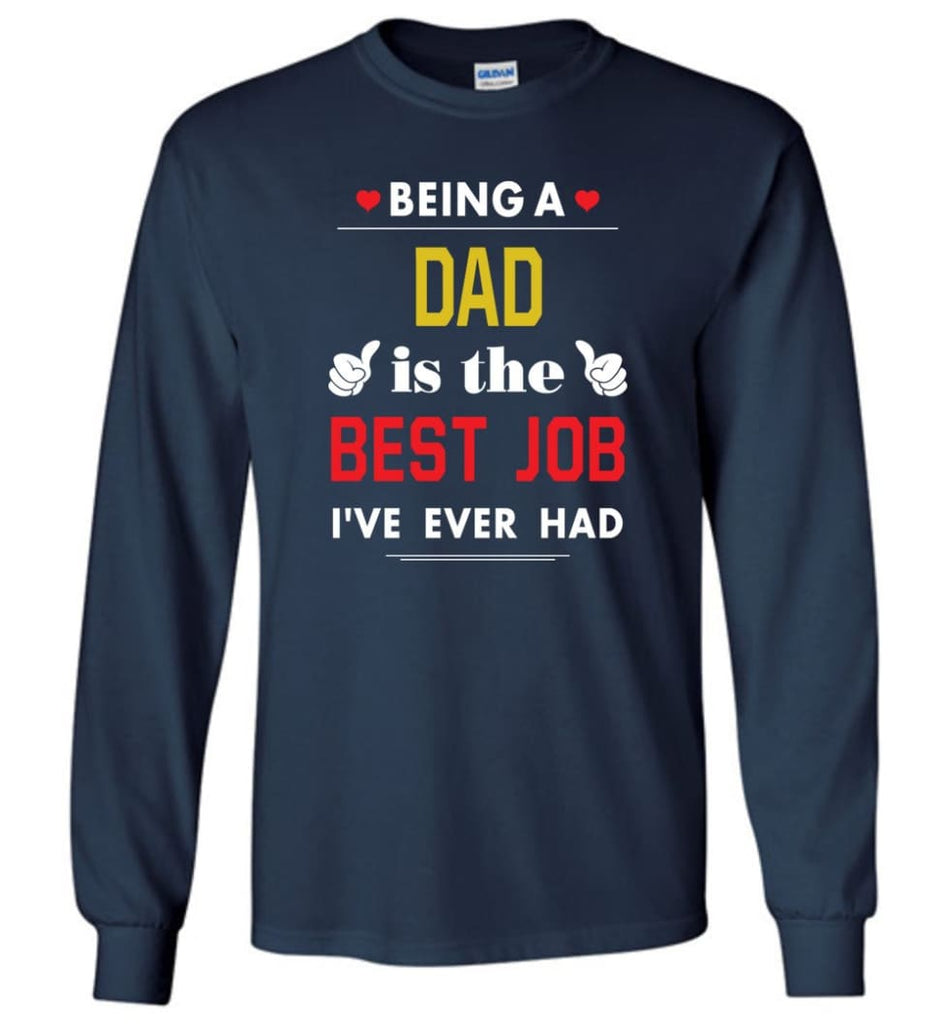 Being A Dad Is The Best Job Gift For Grandparents Long Sleeve T-Shirt - Navy / M