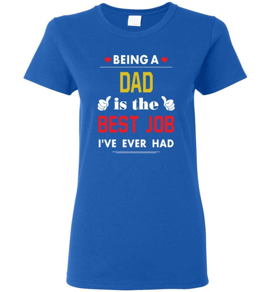 Being A Dad Is The Best Job Gift For Grandparents Women Tee - Royal / M