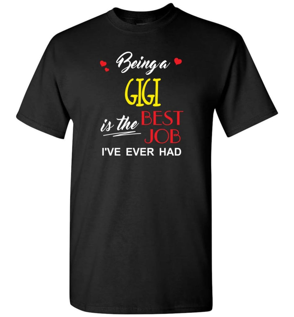 Being A Gigi Is The Best Job Gift For Grandparents T-Shirt - Black / S
