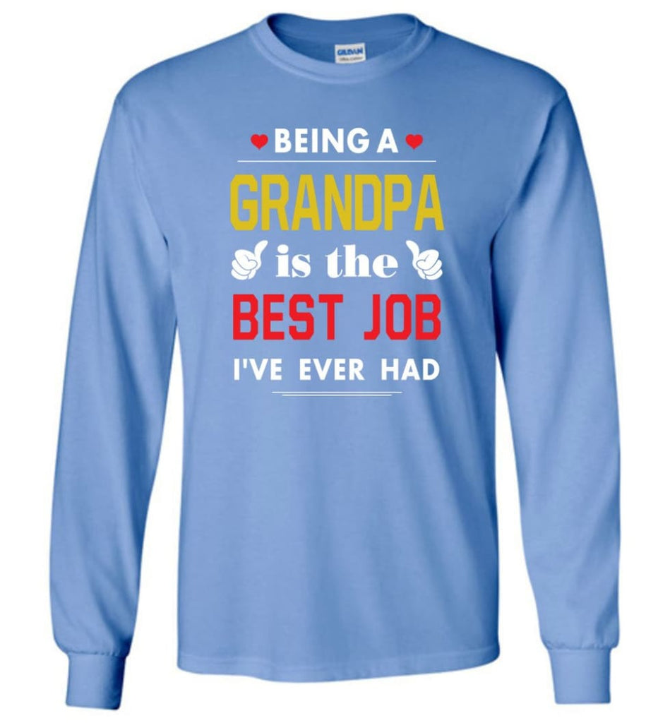 Being A Grandpa Is The Best Job Gift For Grandparents Long Sleeve T-Shirt - Carolina Blue / M