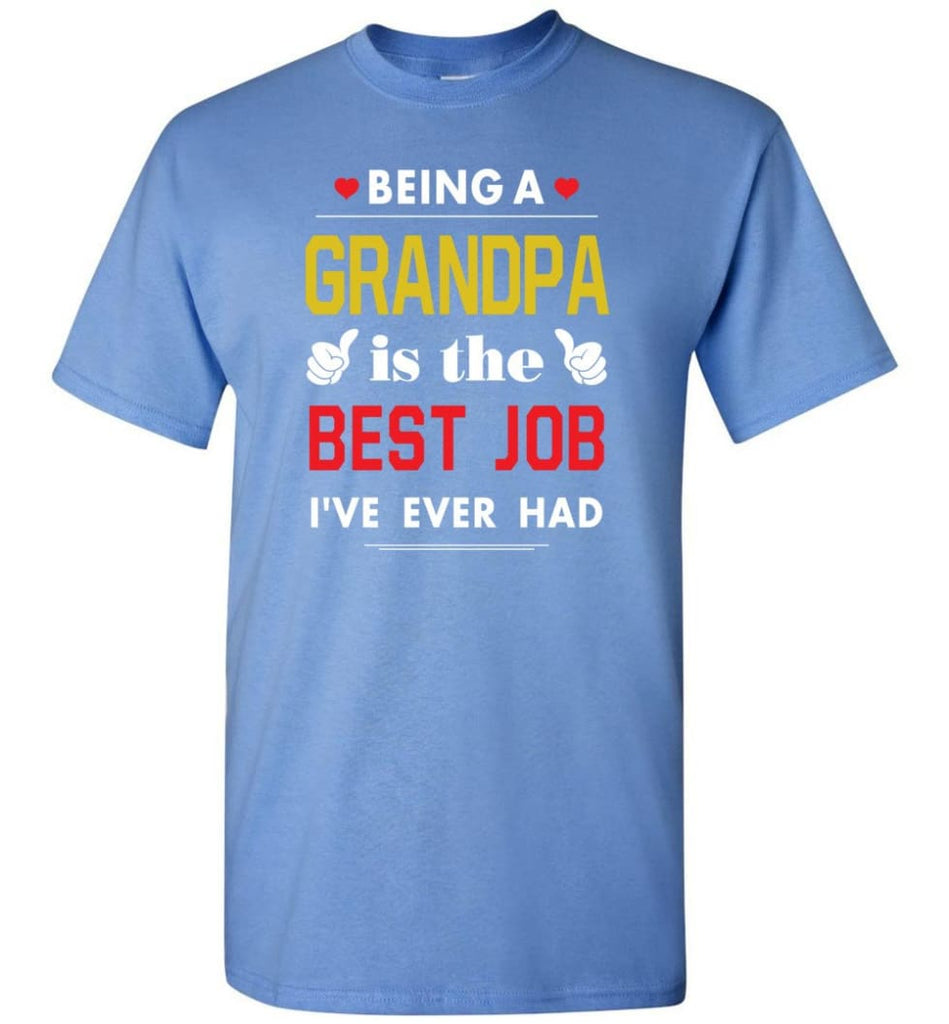 Being A Grandpa Is The Best Job Gift For Grandparents T-Shirt - Carolina Blue / S