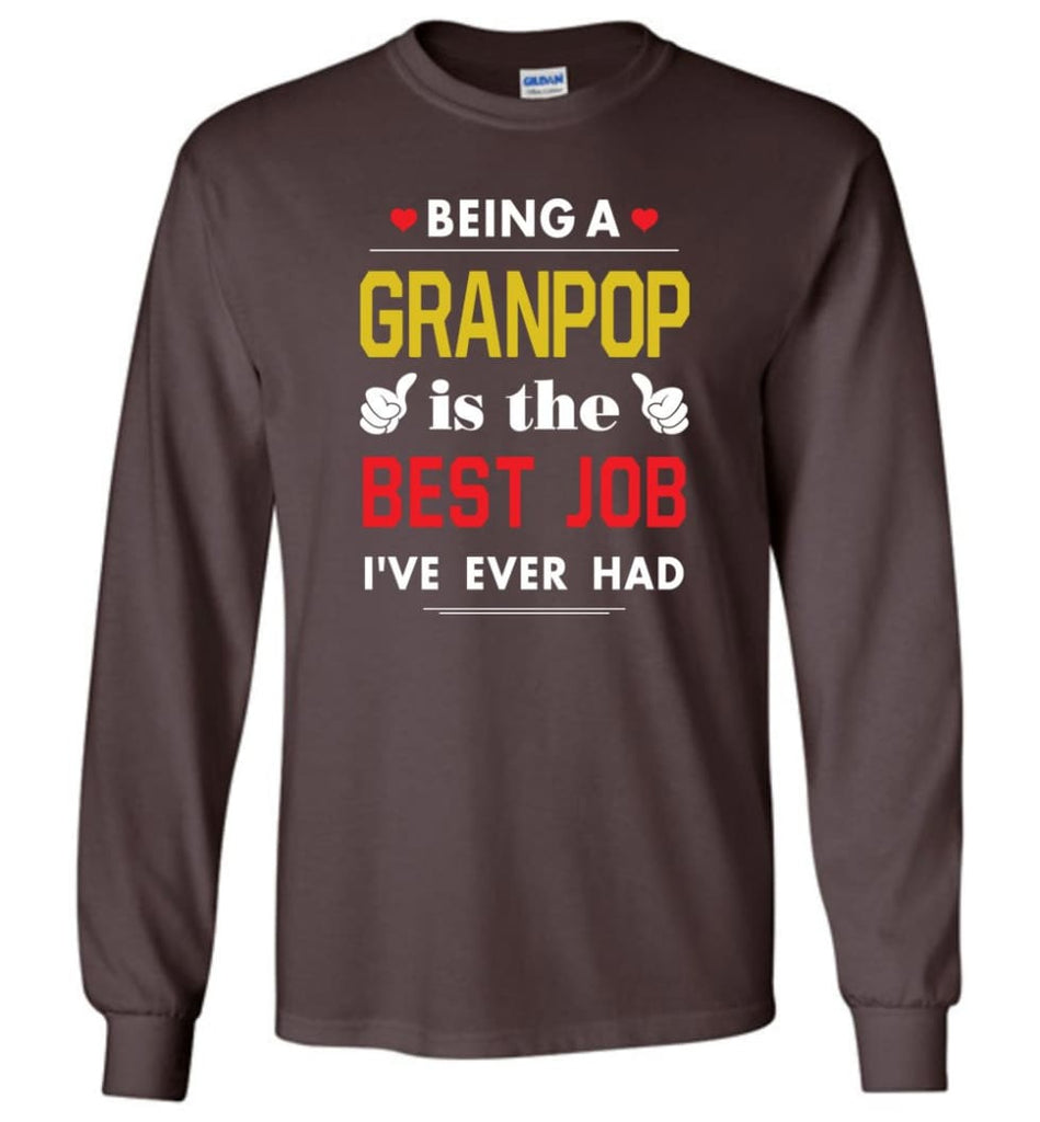 Being A Granpop Is The Best Job Gift For Grandparents Long Sleeve T-Shirt - Dark Chocolate / M